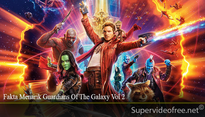 Fakta Menarik Guardians Of The Galaxy Vol 2