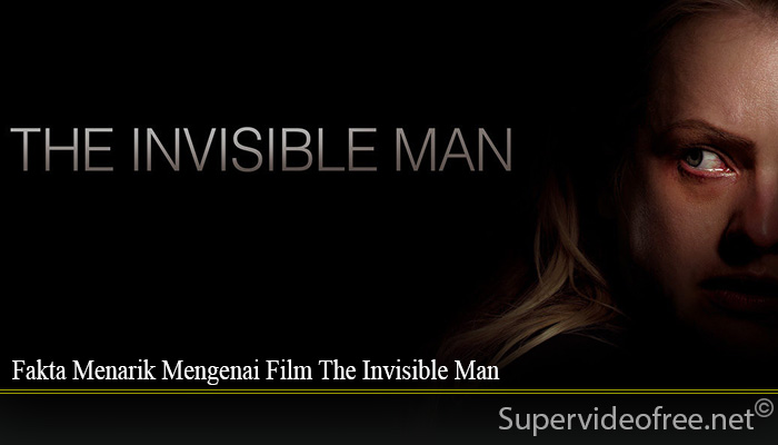 Fakta Menarik Mengenai Film The Invisible Man
