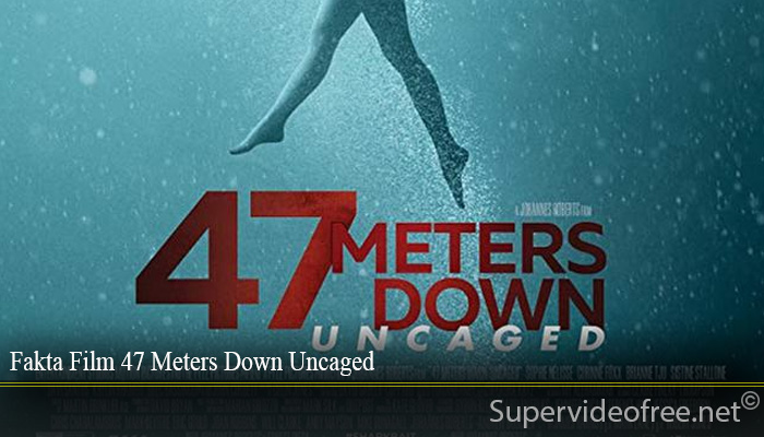 Fakta Film 47 Meters Down Uncaged